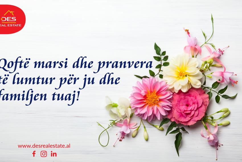 Qoftë marsi dhe pranvera të lumtur për ju dhe familjen tuaj!