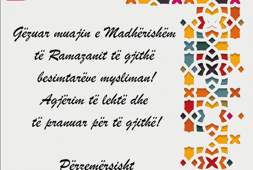 Gëzuar muajin e Madhërishëm të Ramazanit të gjithë besimtarëve mysliman!